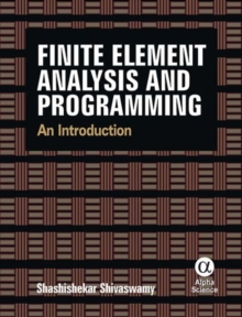 Finite Element Analysis and Programming : An Introduction, Hardback Book