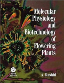 Molecular Physiology and Biotechnology of Flowering Plants, Hardback Book