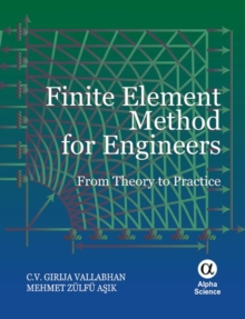 Finite Element Method for Engineers : From Theory to Practice, Hardback Book