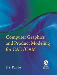 Computer Graphics and Product Modelling for CAD/CAM, Hardback Book