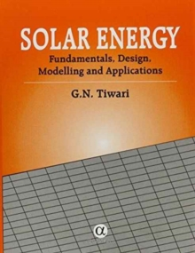 Solar Energy : Fundamentals, Design, Modelling and Applications, Hardback Book