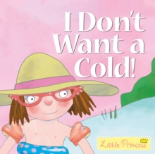 I Don't Want a Cold! : Little Princess Story Book, Paperback Book