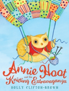 Annie Hoot and the Knitting Extravaganza, Hardback Book
