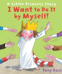 I Want to Do It by Myself! (Little Princess), Hardback Book