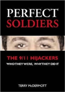 Perfect Soldiers : The 9/11 Hijackers - Who They Were, Why They Did It, Paperback Book