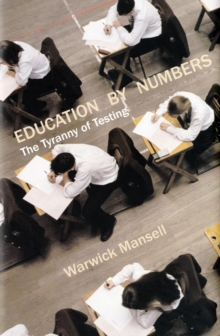 Education by Numbers : The Tyranny of Testing, Paperback Book