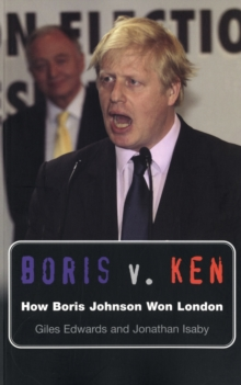 Boris V. Ken : How Boris Johnson Won London, Paperback Book