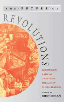 The Future of Revolutions : Rethinking Radical Change in the Age of Globalization, Paperback / softback Book