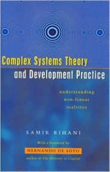Complex Systems Theory and Development Practice : Understanding Non-linear Realities, Paperback Book