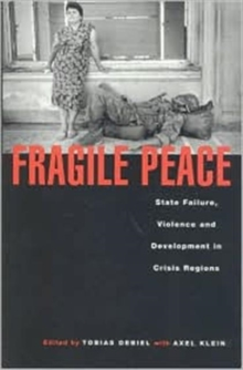 Fragile Peace : State Failure, Violence and Development in Crisis Regions, Paperback Book