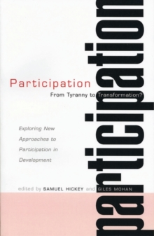 Participation : From Tyranny to Transformation: Exploring New Approaches to Participation in Development, Paperback Book