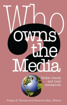 Who Owns the Media : Global Trends and Local Resistances, Paperback / softback Book