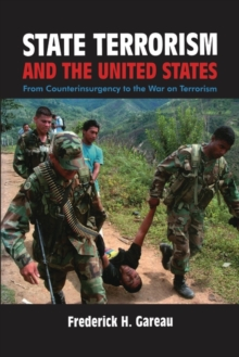 State Terrorism and the United States : From Counter-Insurgency to the War on Terrorism, Paperback / softback Book