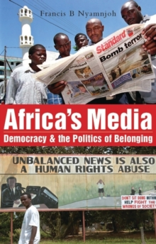 Africa's Media, Democracy and the Politics of Belonging, Paperback / softback Book