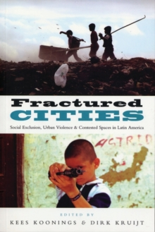 Fractured Cities : Social Exclusion, Urban Violence and Contested Spaces in Latin America, Paperback / softback Book