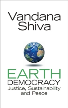 Earth Democracy : Justice, Sustainability and Peace, Paperback Book