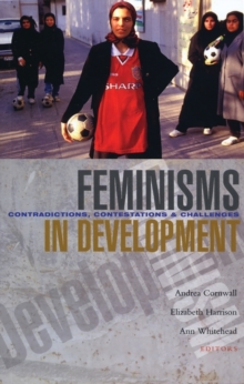 Feminisms in Development : Contradictions, Contestations and Challenges, Paperback Book