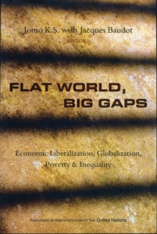 Flat World, Big Gaps : Economic Liberalization, Globalization, Poverty and Inequality, Paperback / softback Book