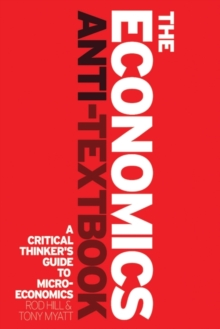 The Economics Anti-Textbook : A Critical Thinker's Guide to Microeconomics, Paperback / softback Book