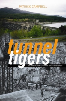 Tunnel Tigers : A First-hand Account of a Hydro Boy in the Highlands, Paperback Book