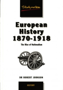 European History, 1870-1918 : The Rise of Nationalism, Paperback / softback Book