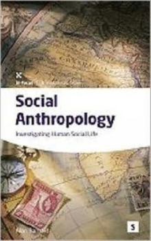 Social Anthropology : Investigating Human Social Life, Paperback Book