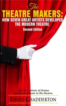 The Theatre Makers : How Seven Great Artists Developed the Modern Theatre, Paperback / softback Book