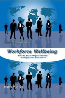 Workforce Wellbeing : How to Build Organisational  Strength and Resilience, Paperback / softback Book