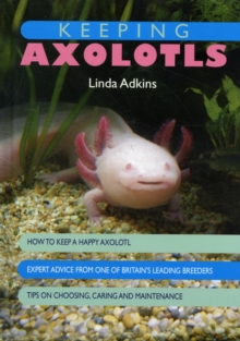 Keeping Axolotls, Hardback Book