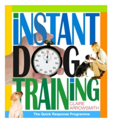 Instant Dog Training : The Quick Response Programme, Hardback Book