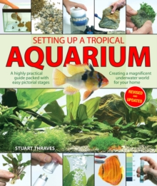 Setting Up a Tropical Aquarium : A Highly Practical Guide Packed with Easy Pictorial Stages Creating a Magnificent Underwater World for Your Home, Paperback Book