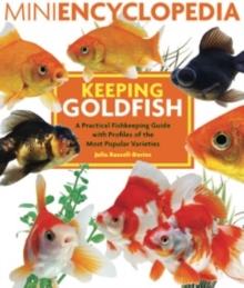 Mini Encyclopedia Keeping Goldfish : A Practical Fishkeeping Guide with Profiles of the Most Popular Varieties, Paperback Book