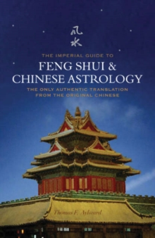 The Imperial Guide to Feng Shui and Chinese Astrology : The Only Authentic Translation from the Original Chinese, Paperback / softback Book
