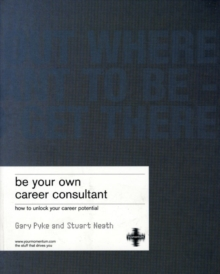 Be Your Own Career Consultant : Work Out Where You Want to be - and Get There, Paperback Book