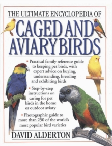 The Ultimate Encyclopedia of Caged and Aviary Birds : Practical Family Reference Guide to Keeping Pet Birds, with Expert Sdvice on Buying, Understanding, Breeding and Exhibiting Birds, Paperback Book