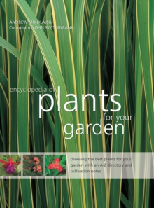Encyclopedia of Plants for Your Garden : Choosing the Best Plants for Your Garden with and A-Z Directory and Cultivation Notes, Hardback Book