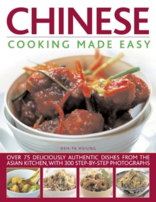 Chinese Cooking Made Easy : Over 75 Deliciously Authentic Dishes from the Asian Kitchen, with 300 Step-by-step Photographs, Paperback / softback Book