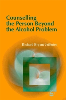 Counselling the Person Beyond the Alcohol Problem, Paperback / softback Book