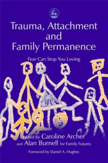 Trauma, Attachment and Family Permanence : Fear Can Stop You Loving, Paperback / softback Book