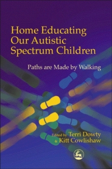 Home Educating Our Autistic Spectrum Children : Paths are Made by Walking, Paperback / softback Book