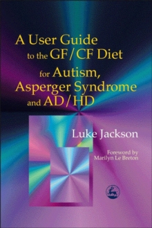 A User Guide to the GF/CF Diet for Autism, Asperger Syndrome and AD/HD, Paperback / softback Book