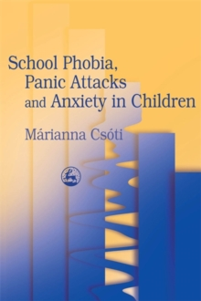 School Phobia, Panic Attacks and Anxiety in Children, Paperback Book
