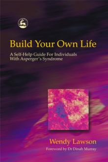 Build Your Own Life : A Self-Help Guide for Individuals with Asperger Syndrome, Paperback / softback Book