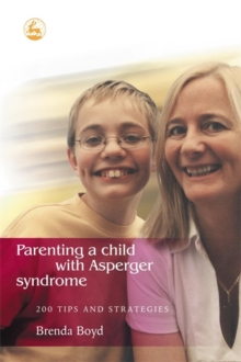 Parenting a Child with Asperger Syndrome : 200 Tips and Strategies, Paperback / softback Book