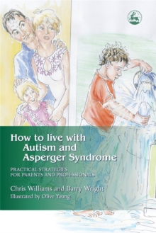 How to Live with Autism and Asperger Syndrome : Practical Strategies for Parents and Professionals, Paperback / softback Book