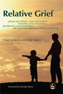 Relative Grief : Parents and Children, Sisters and Brothers, Husbands, Wives and Partners, Grandparents and Grandchildren Talk About Their Experience of Death and Grieving, Paperback Book