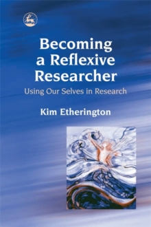 Becoming a Reflexive Researcher : Using Our Selves in Research, Paperback Book