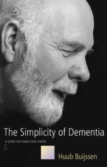 The Simplicity of Dementia : A Guide for Family and Carers, Paperback Book