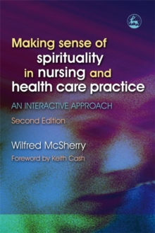 Making Sense of Spirituality in Nursing and Health Care Practice : An Interactive Approach, Paperback / softback Book