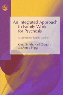 An Integrated Approach to Family Work for Psychosis : A Manual for Family Workers, Paperback / softback Book
